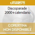 DISCOPARADE 2000+CALENDARIO cd musicale di ARTISTI VARI