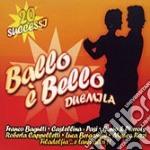Ballo E' Bello 2000 - Compilation cd musicale di ARTISTI VARI