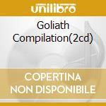 GOLIATH COMPILATION(2CD) cd musicale di ARTISTI VARI