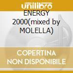 ENERGY 2000(mixed by MOLELLA) cd musicale di ARTISTI VARI
