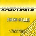 Kaso Maxi B - Preso Giallo-l'album cd musicale di KASO MAXI B