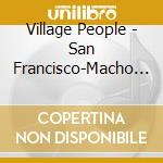 Village People - San Francisco-Macho Man cd musicale di VILLAGE PEOPLE