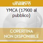 YMCA (17900 al pubblico) cd musicale di VILLAGE PEOPLE