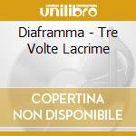 Diaframma - Tre Volte Lacrime cd musicale di DIAFRAMMA
