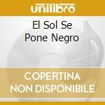 EL SOL SE PONE NEGRO cd musicale di Mio Soul