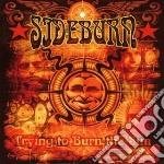 Sideburn - Trying To Burn The Sun cd musicale di SIDEBURN