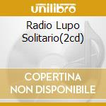 RADIO LUPO SOLITARIO(2CD) cd musicale di ARTISTI VARI