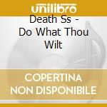 Death Ss - Do What Thou Wilt cd musicale di Ss Death