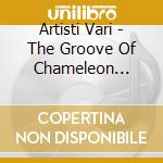 THE GROOVE OF CHAMELEON VOL.1 cd musicale di ARTISTI VARI