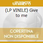 (LP VINILE) Give to me lp vinile di Technofunk