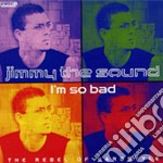 Jimmy The Sound - I'm So Bad cd musicale di JIMMY THE SOUND