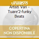 Artisti Vari - Tuare'2-funky Beats cd musicale di ARTISTI VARI