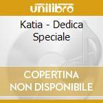 Katia - Dedica Speciale cd musicale di KATIA