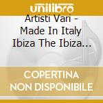 Artisti Vari - Made In Italy Ibiza The Ibiza Session 2003 cd musicale di ARTISTI VARI