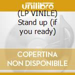 (LP VINILE) Stand up (if you ready) lp vinile di Electroluv