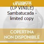 (LP VINILE) Sambatucada - limited copy lp vinile di Gaudino da costa