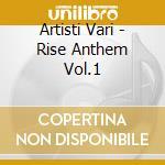 Artisti Vari - Rise Anthem Vol.1 cd musicale di ARTISTI VARI