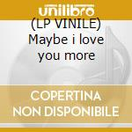 (LP VINILE) Maybe i love you more lp vinile di Cool boys feat. mali
