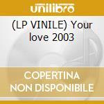 (LP VINILE) Your love 2003 lp vinile di Lys & girls