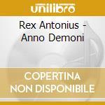 Anno demoni cd musicale di Rex Antonius