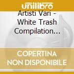White trash compilation session ii cd musicale