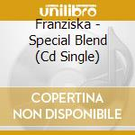 SPECIAL BLEND-LIMITED ED. cd musicale di FRANZISKA