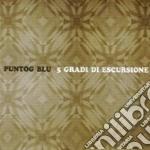Puntog Blu - 5 Gradi Di Escursione cd musicale di Blu Puntog