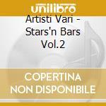 Artisti Vari - Stars'n Bars Vol.2 cd musicale di ARTISTI VARI