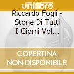 Riccardo Fogli - Storie Di Tutti I Giorni Vol 1 cd musicale di Riccardo Fogli