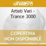 Artisti Vari - Trance 3000 cd musicale di ARTISTI VARI