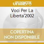 VOCI PER LA LIBERTA'2002 cd musicale di ARTISTI VARI