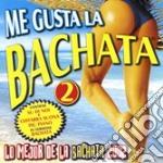 Me Gusta La Bachata Vol.2 cd musicale di ARTISTI VARI
