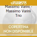 Massimo Varini - Massimo Varini Trio cd musicale di VARINI MASSIMO