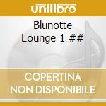 Blunotte Lounge 1 ## cd musicale di ARTISTI VARI