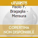 Paolo F. Bragaglia - Mensura cd musicale di Paolo f. bragaglia
