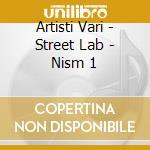 Artisti Vari - Street Lab - Nism 1 cd musicale di ARTISTI VARI