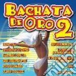 BACHATA DE ORO VOL.2 cd musicale di ARTISTI VARI