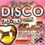 Artisti Vari - Disco '70-'80-5 The Ballads cd musicale di ARTISTI VARI