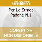 PER LE STRADE PADANE N.1 cd musicale di Per le strade padane