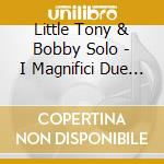 I MAGNIFICI DUE (2CDx1) cd musicale di Little tony & bobby