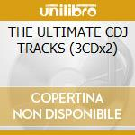 THE ULTIMATE CDJ TRACKS (3CDx2) cd musicale di ARTISTI VARI