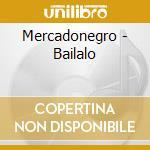Mercadonegro - Bailalo cd musicale di MERCADONEGRO