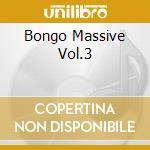BONGO MASSIVE VOL.3 cd musicale di ARTISTI VARI