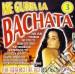 ME GUSTA LA BACHATA VOL.3 cd musicale di ARTISTI VARI