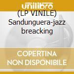 (LP VINILE) Sandunguera-jazz breacking lp vinile di Aphrodisiak