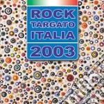 ROCK TARGATO ITALIA 2003 cd musicale di ARTISTI VARI