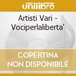 Artisti Vari - Vociperlaliberta' cd musicale di ARTISTI VARI