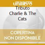 Artisti Vari - Tributo Charlie & The Cats cd musicale di Artisti Vari