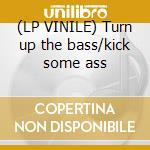 (LP VINILE) Turn up the bass/kick some ass lp vinile di Chaoz Dj