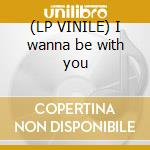 (LP VINILE) I wanna be with you lp vinile di Dr anima pres.the ho